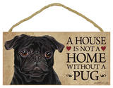 House Not A Home Without A Pug (Black) Wood Sign Wood Sign