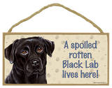 A Spoiled Rotten Black Lab Lives Here Wood Sign Wood Sign