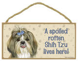 A Spoiled Rotten Shih Tzu Lives Here Wood Sign Wood Sign