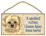 A Spoiled Rotten Lhasa Apso Lives Here Wood Sign Wood Sign