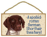 A Spoiled Rotten German Shorthaired Pointer Lives Here Wood Sign Wood Sign