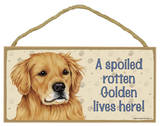 A Spoiled Rotten Golden Retriever Lives Here Wood Sign Wood Sign