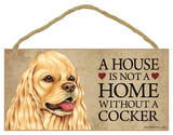 House Not A Home Without A Cocker Spaniel (American, Tan) Wood Sign Wood Sign
