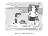 """The beer should be cold in two hours."" - New Yorker Cartoon Premium Giclee Print by Peter C. Vey"