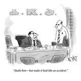 """Audit him—but make it look like an accident."" - New Yorker Cartoon Premium Giclee Print by Christopher Weyant"
