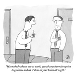 """If somebody abuses you at work, you always have the option to go home and…"" - New Yorker Cartoon Premium Giclee Print by Peter C. Vey"