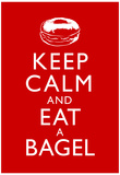 Keep Calm and Eat a Bagel Poster Posters