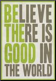 Believe There Is Good In The World Mounted Print
