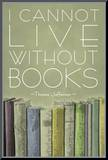 I Cannot Live Without Books Thomas Jefferson Mounted Print
