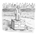 "A statue of a man reading, ""Died after a brave battle with everything"". - New Yorker Cartoon Premium Giclee Print by Roz Chast"