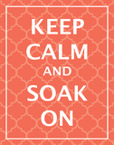 Keep Calm & Soak Poster by N. Harbick