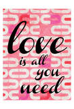 Love Is All You Need Prints by Taylor Greene