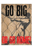 Go Big Posters by Taylor Greene