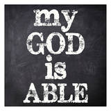 My God Is Able Print by Taylor Greene