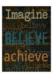 Imagine Believe Achieve Prints by Taylor Greene