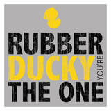 Rubber Ducky you're the One Prints by Kristin Emery