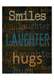 Smiles Laughter Hugs Prints by Taylor Greene