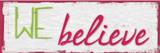 We Believe Prints by Taylor Greene