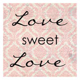 Love Sweet Love Prints by Taylor Greene