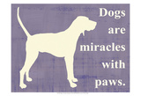 Dogs are Miracles with Paws Prints by  Vision Studio