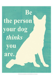 Be the Person Your Dog Thinks You Are Posters by  Vision Studio