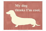 My Dog Thinks I'm Cool Poster by  Vision Studio