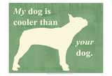 My Dog is Cooler Than Your Dog Prints by  Vision Studio