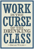Work is the Curse of the Drinking Class Poster Prints