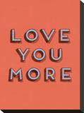 Love You More Stretched Canvas Print