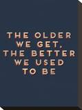 Older We Get Stretched Canvas Print