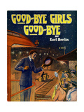 "Sheet Music Covers: ""Good-bye Girls, Good-bye"" Music and Words by Earl Berlin and Jess Hollweg Giclee Print"