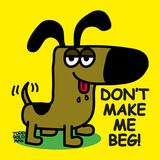 Don't Make Me Beg! Posters av Todd Goldman