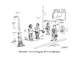 """""""Remember—we're not begging. We're crowdfunding."""" - New Yorker Cartoon Premium Giclee Print by David Sipress"""