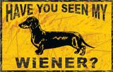 Seen My Wiener Tin Sign Plechová cedule
