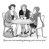"""If you won't eat something fattening, you're not one of us."" - Cartoon Premium Giclee Print by Carolita Johnson"