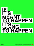 If It's Meant To Happen Poster Art by  NaxArt