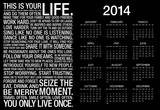 This Is Your Life - Black Motivational 2014 Calendar Poster Posters