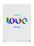 Do What You Love What You Do Poster Posters by  NaxArt