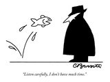 """Listen carefully, I don't have much time."" - New Yorker Cartoon Premium Giclee Print by Charles Barsotti"