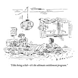 """I like being a kid—it's the ultimate entitlement program."" - New Yorker Cartoon Premium Giclee Print by Barbara Smaller"