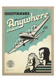 Travel When You Want To Be Anywhere But Here! Posters by  Anderson Design Group