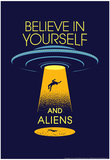 Believe in Yourself and Aliens Snorg Tees Poster Print