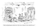 """I don't mind getting married for better or for worse as long as it's not …"" - New Yorker Cartoon Premium Giclee Print by Barbara Smaller"