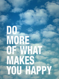 Do More of What Makes you Happy Prints by Adam Jones