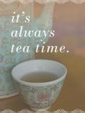 It's Always Tea Time Plakater af Cindy Miller Hopkins