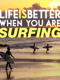 Life is Better When You're Surfing Posters by David Wall