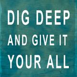 Dig Deep Print