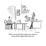 """When, exactly, did all the stuff you love about me become all the stuff y…"" - New Yorker Cartoon Premium Giclee Print by Liza Donnelly"