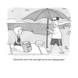 """I found this stuck in the sand right next to some sleeping people."" - New Yorker Cartoon Premium Giclee Print by Peter C. Vey"