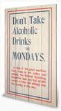Don't Drink On Monday's Wood Sign Wood Sign